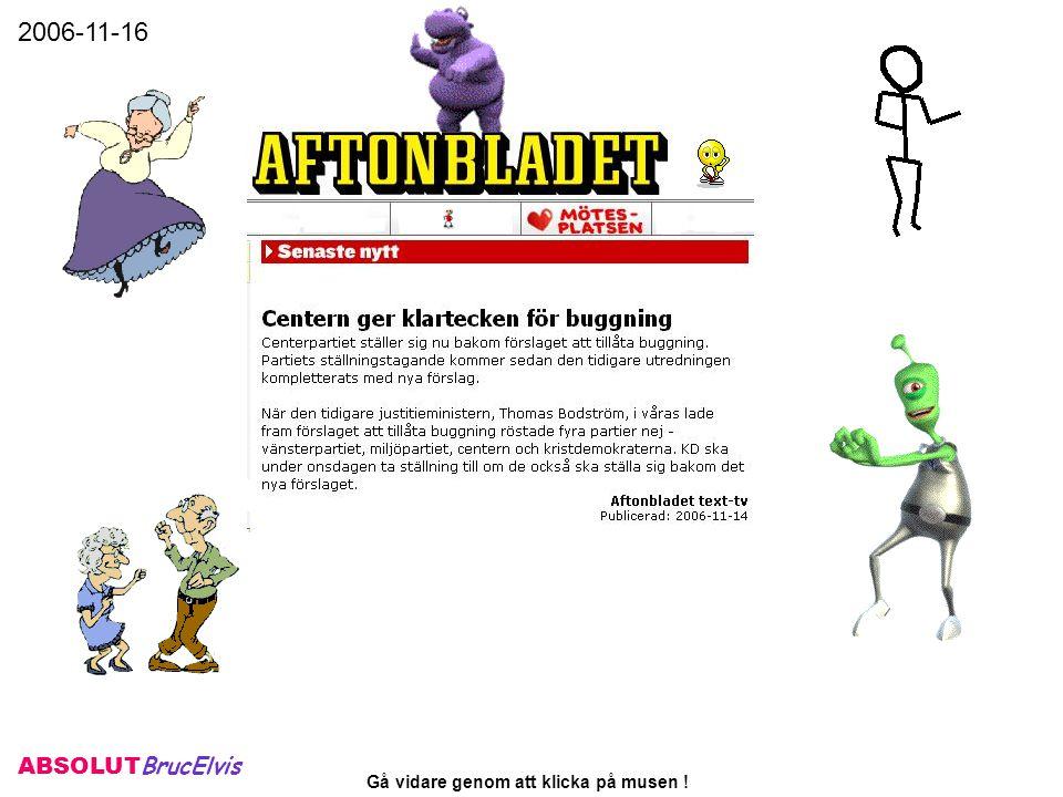 ABSOLUT BrucElvis 2007-09-17 Gå vidare genom att klicka på musen ! a b