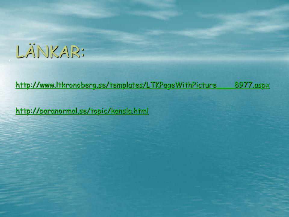 LÄNKAR: http://www.ltkronoberg.se/templates/LTKPageWithPicture____8977.aspx http://paranormal.se/topic/kansla.html http://www.ltkronoberg.se/templates