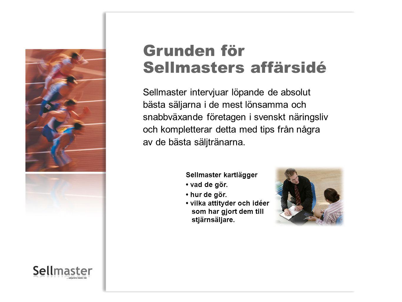 Grunden för Sellmasters affärsidé Sellmaster intervjuar löpande de absolut bästa säljarna i de mest lönsamma och snabbväxande företagen i svenskt näringsliv och kompletterar detta med tips från några av de bästa säljtränarna.