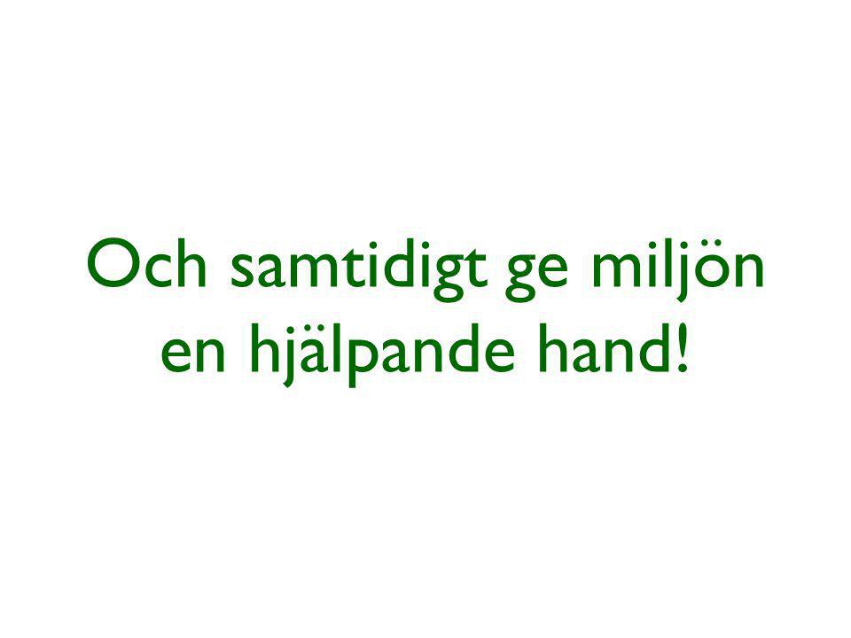 Och samtidigt ge miljön en hjälpande hand!