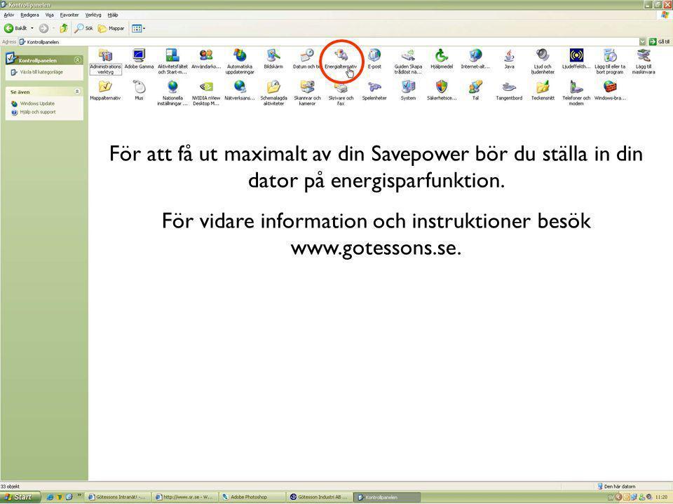 För att få ut maximalt av din Savepower bör du ställa in din dator på energisparfunktion. För vidare information och instruktioner besök www.gotessons
