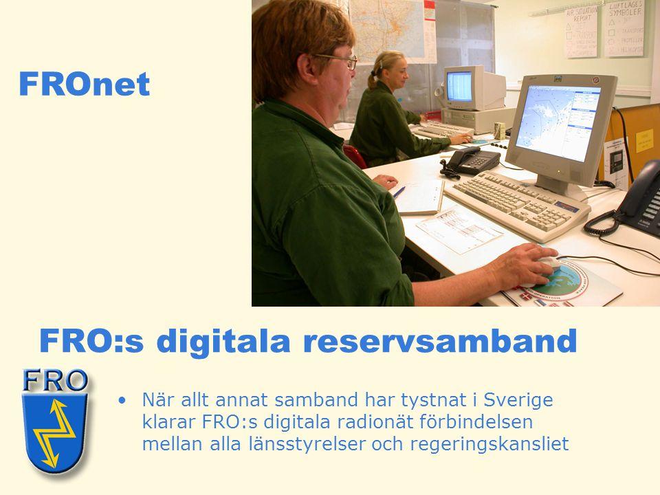 FRO:s digitala reservsamband •När allt annat samband har tystnat i Sverige klarar FRO:s digitala radionät förbindelsen mellan alla länsstyrelser och r