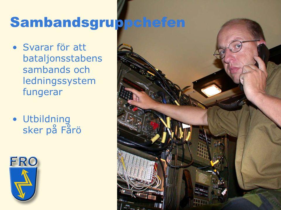 •Svarar för att bataljonsstabens sambands och ledningssystem fungerar •Utbildning sker på Fårö Sambandsgruppchefen