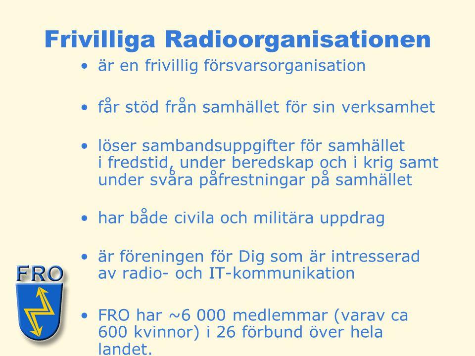 Frivilliga Radioorganisationen •är en frivillig försvarsorganisation •får stöd från samhället för sin verksamhet •löser sambandsuppgifter för samhälle