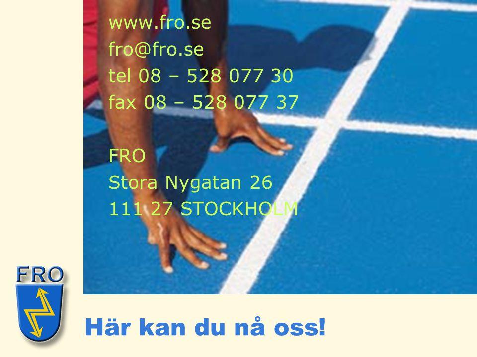 Här kan du nå oss! www.fro.se fro@fro.se tel 08 – 528 077 30 fax 08 – 528 077 37 FRO Stora Nygatan 26 111 27 STOCKHOLM