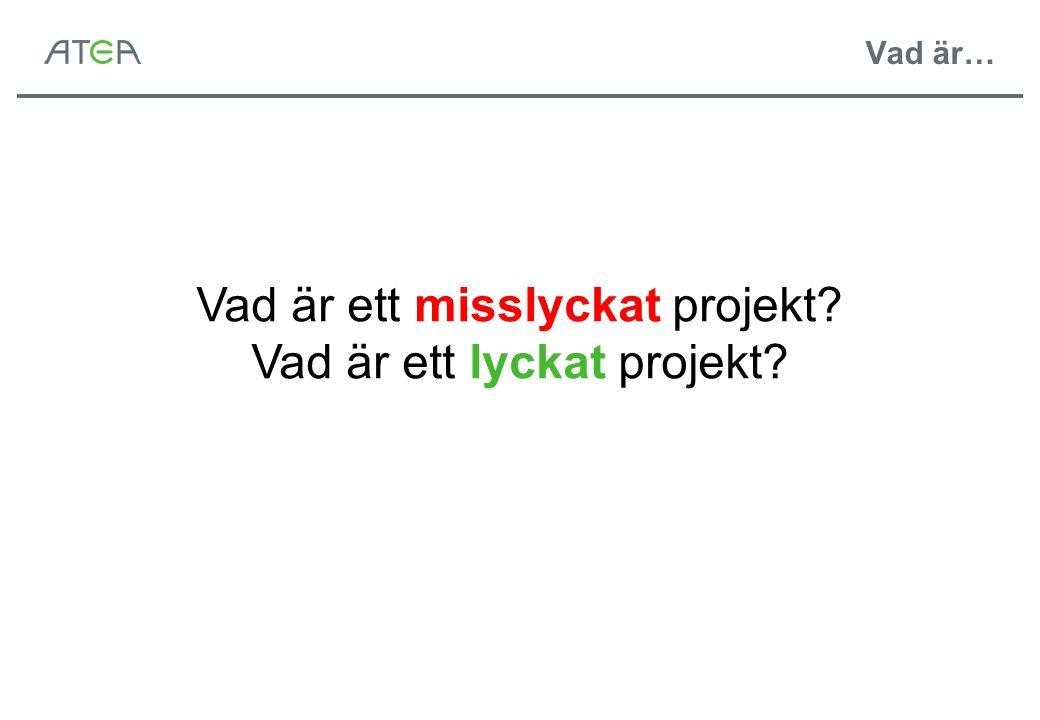 Vad är… Vad är ett misslyckat projekt? Vad är ett lyckat projekt?