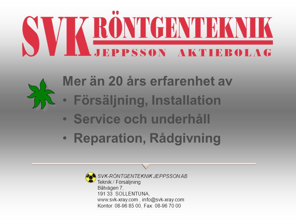 Mer än 20 års erfarenhet av •Försäljning, Installation •Service och underhåll •Reparation, Rådgivning SVK-RÖNTGENTEKNIK JEPPSSON AB Teknik / Försäljni