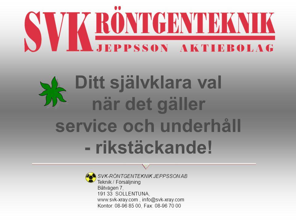 Ditt självklara val när det gäller service och underhåll - rikstäckande! SVK-RÖNTGENTEKNIK JEPPSSON AB Teknik / Försäljning Båtvägen 7, 191 33 SOLLENT