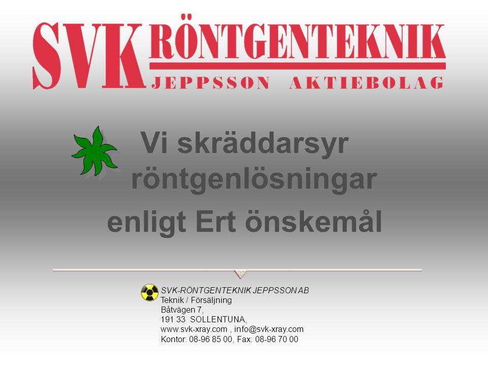 Vi skräddarsyr röntgenlösningar enligt Ert önskemål SVK-RÖNTGENTEKNIK JEPPSSON AB Teknik / Försäljning Båtvägen 7, 191 33 SOLLENTUNA, www.svk-xray.com
