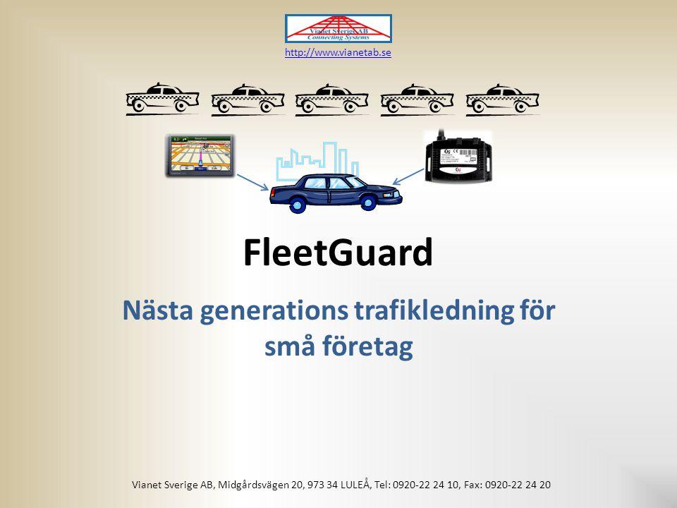 FleetGuard Nästa generations trafikledning för små företag Vianet Sverige AB, Midgårdsvägen 20, 973 34 LULEÅ, Tel: 0920-22 24 10, Fax: 0920-22 24 20 http://www.vianetab.se