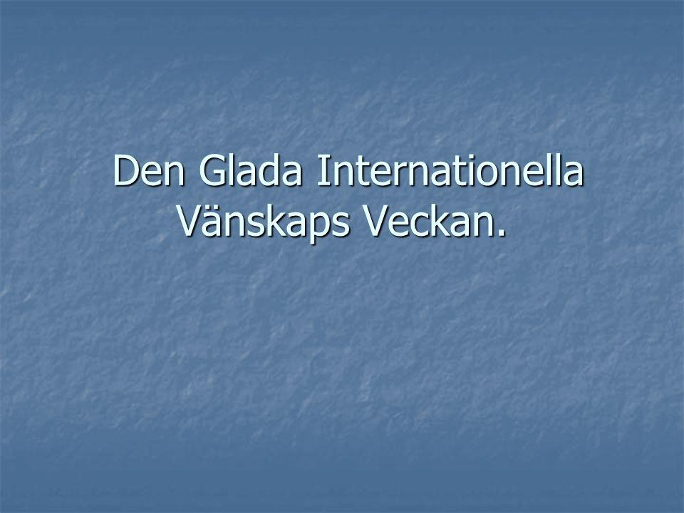 Den Glada Internationella Vänskaps Veckan. Den Glada Internationella Vänskaps Veckan.