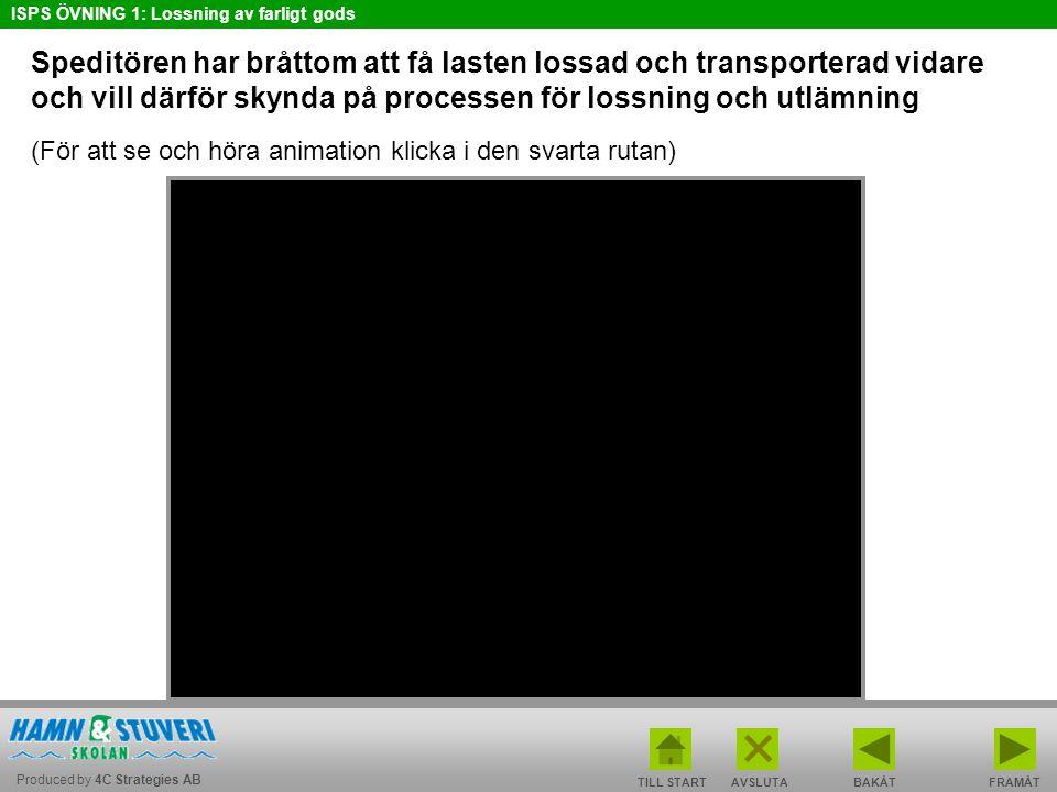 Produced by 4C Strategies AB ISPS ÖVNING 1: Lossning av farligt gods TILL STARTBAKÅT FRAMÅTAVSLUTA Speditören har bråttom att få lasten lossad och tra