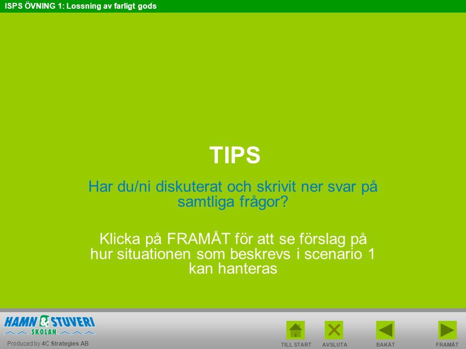 Produced by 4C Strategies AB ISPS ÖVNING 1: Lossning av farligt gods BAKÅT FRAMÅT TILL START AVSLUTA TIPS Har du/ni diskuterat och skrivit ner svar på samtliga frågor.