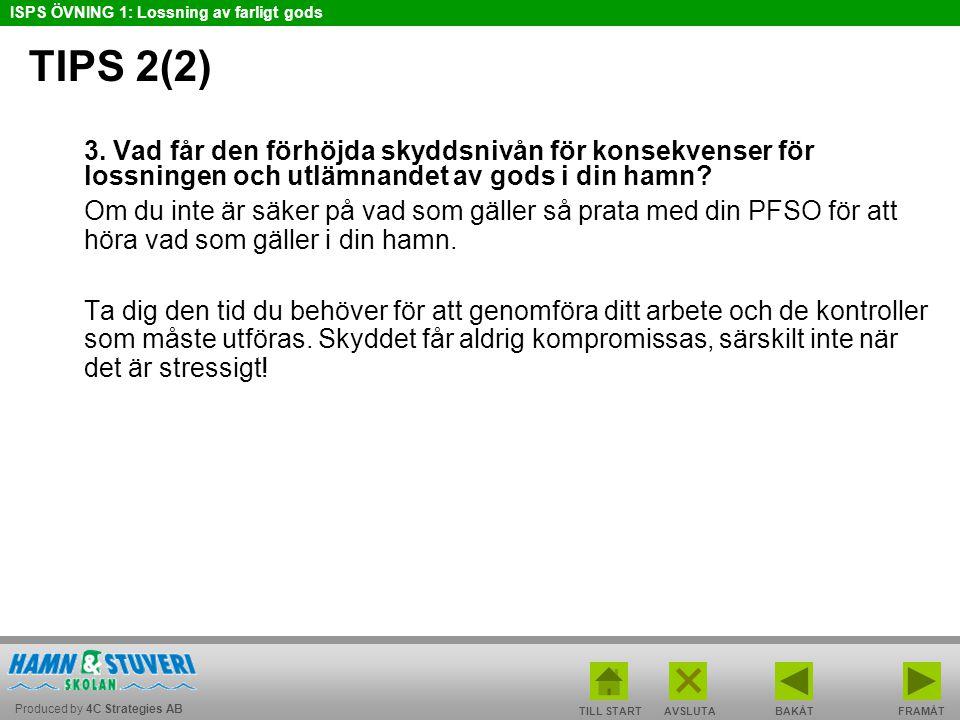 Produced by 4C Strategies AB ISPS ÖVNING 1: Lossning av farligt gods TILL STARTBAKÅT FRAMÅTAVSLUTA TIPS 2(2) 3. Vad får den förhöjda skyddsnivån för k