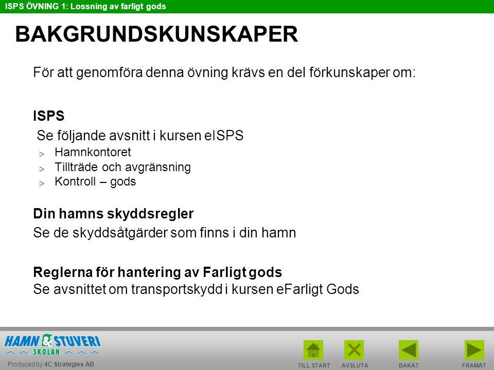 Produced by 4C Strategies AB ISPS ÖVNING 1: Lossning av farligt gods BAKÅT FRAMÅT TILL START AVSLUTA SCENARIO 2 Nu fortsätter scenariot.