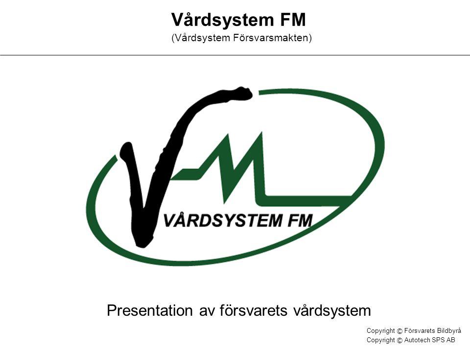 Vårdsystem FM (Vårdsystem Försvarsmakten) Presentation av försvarets vårdsystem Copyright © Försvarets Bildbyrå Copyright © Autotech SPS AB