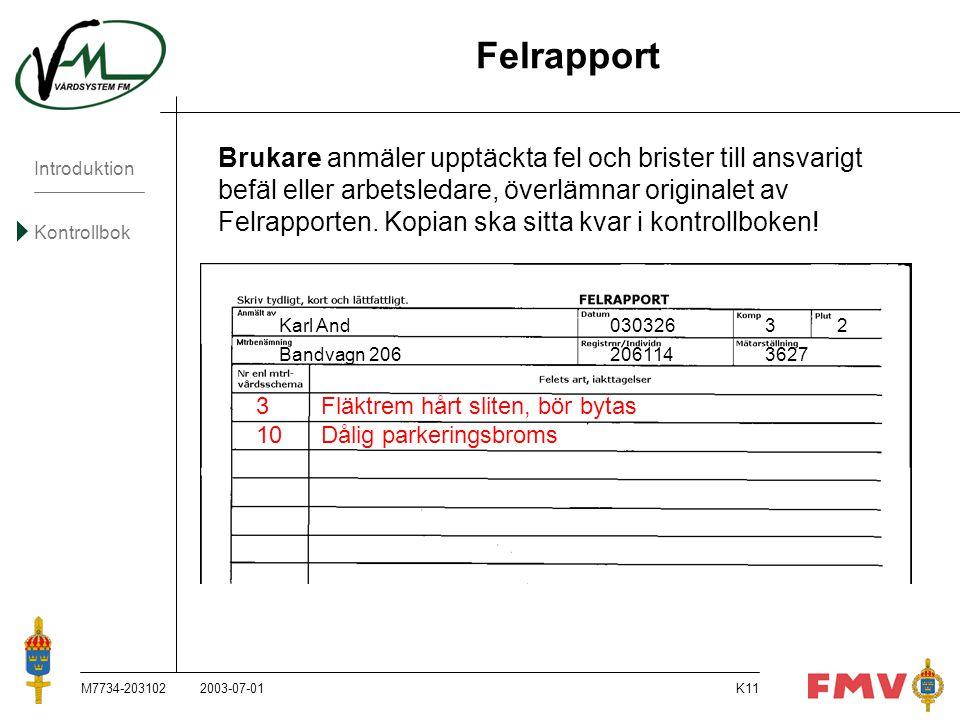 Introduktion Kontrollbok M7734-203102K11 Felrapport Brukare anmäler upptäckta fel och brister till ansvarigt befäl eller arbetsledare, överlämnar orig