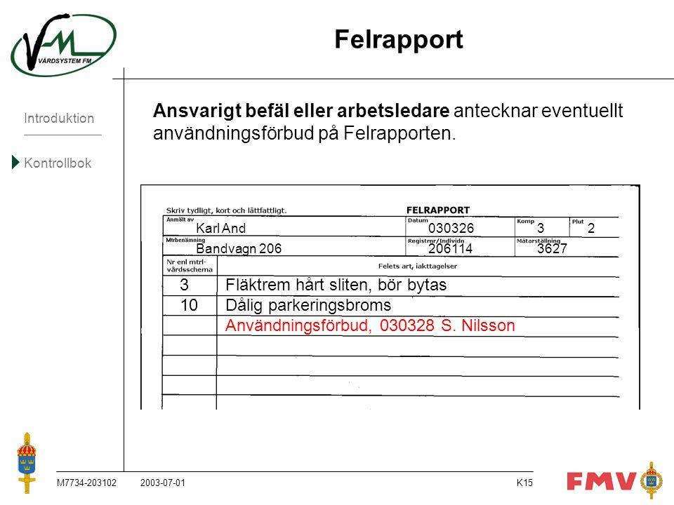 Introduktion Kontrollbok M7734-203102K15 Felrapport Ansvarigt befäl eller arbetsledare antecknar eventuellt användningsförbud på Felrapporten. Karl An