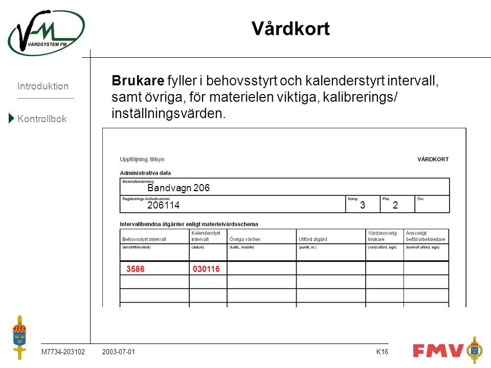 Introduktion Kontrollbok M7734-203102K16 Vårdkort Brukare fyller i behovsstyrt och kalenderstyrt intervall, samt övriga, för materielen viktiga, kalib