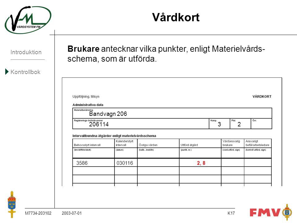 Introduktion Kontrollbok M7734-203102K17 Vårdkort Brukare antecknar vilka punkter, enligt Materielvårds- schema, som är utförda. Bandvagn 206 20611432