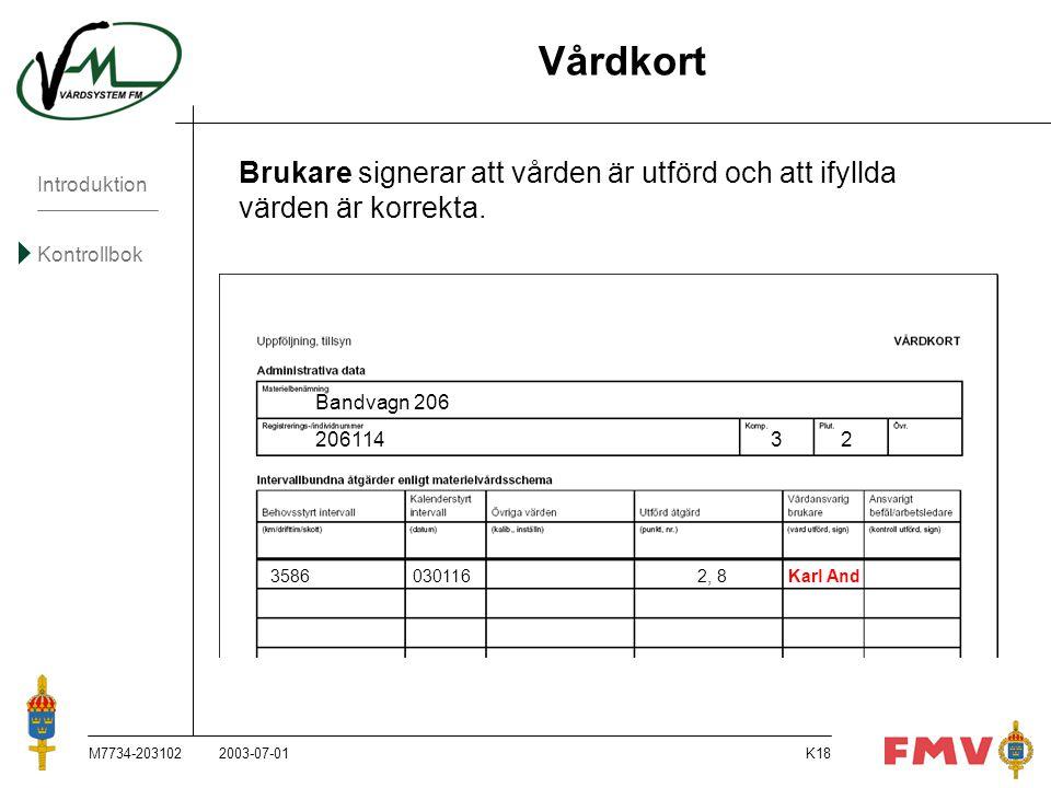 Introduktion Kontrollbok M7734-203102K18 Vårdkort Brukare signerar att vården är utförd och att ifyllda värden är korrekta. Bandvagn 206 20611432 3586