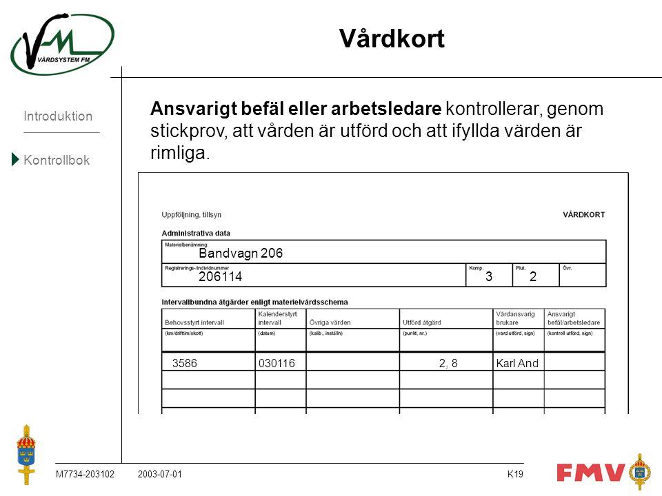 Introduktion Kontrollbok M7734-203102K19 Ansvarigt befäl eller arbetsledare kontrollerar, genom stickprov, att vården är utförd och att ifyllda värden