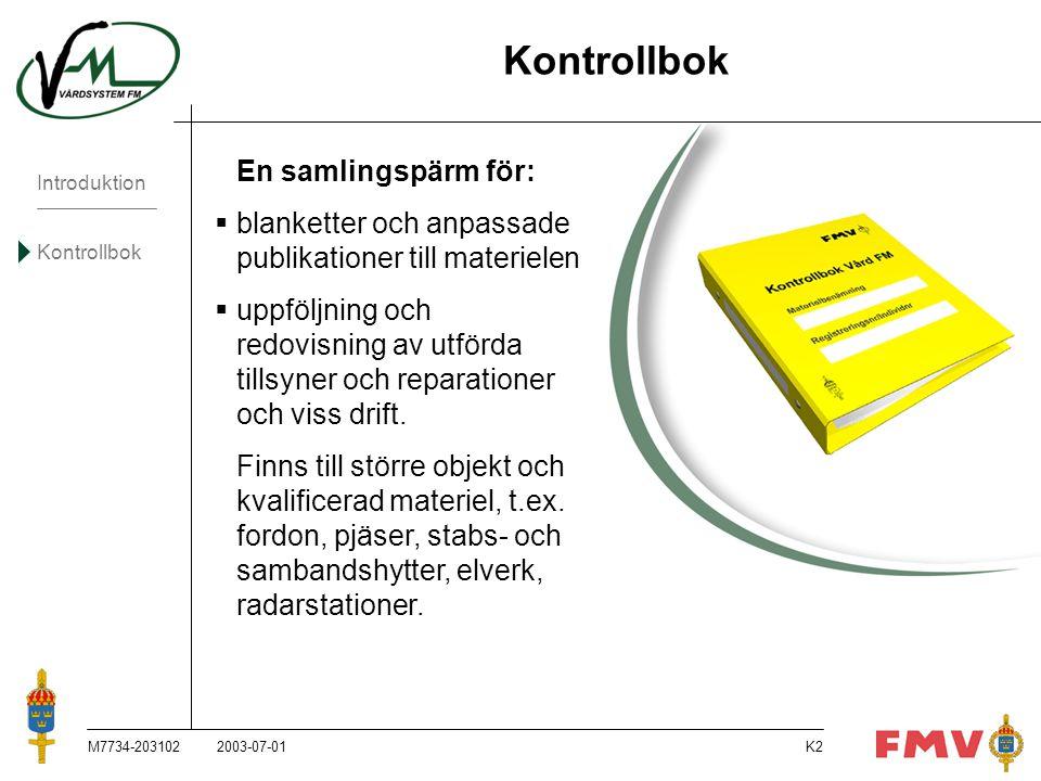 Introduktion Kontrollbok M7734-203102K43 Bevakningskort Brukare anmäler till ansvarigt befäl eller arbetsledare behov av smörjning enligt Smörjschema kolumn Grundtillsyn på materiel som uppnår tid-eller km- intervallet mellan ordinarie grundtillsyner.