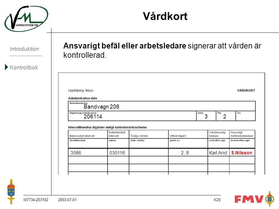 Introduktion Kontrollbok M7734-203102K20 Vårdkort Ansvarigt befäl eller arbetsledare signerar att vården är kontrollerad. Bandvagn 206 20611432 358603