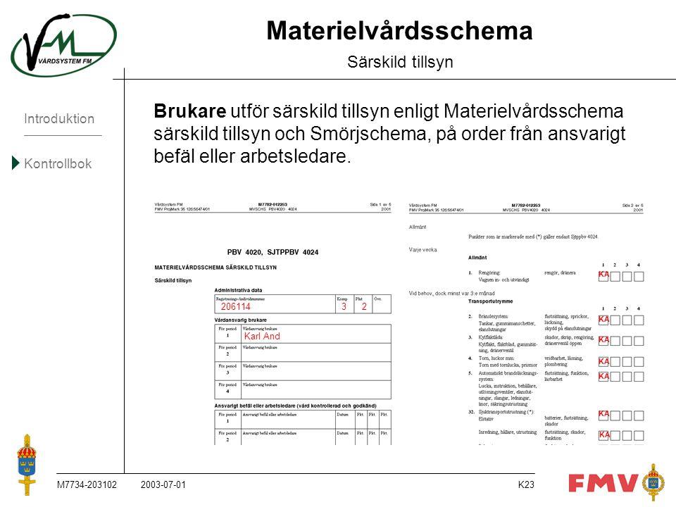 Introduktion Kontrollbok M7734-203102K23 Materielvårdsschema Särskild tillsyn Brukare utför särskild tillsyn enligt Materielvårdsschema särskild tills