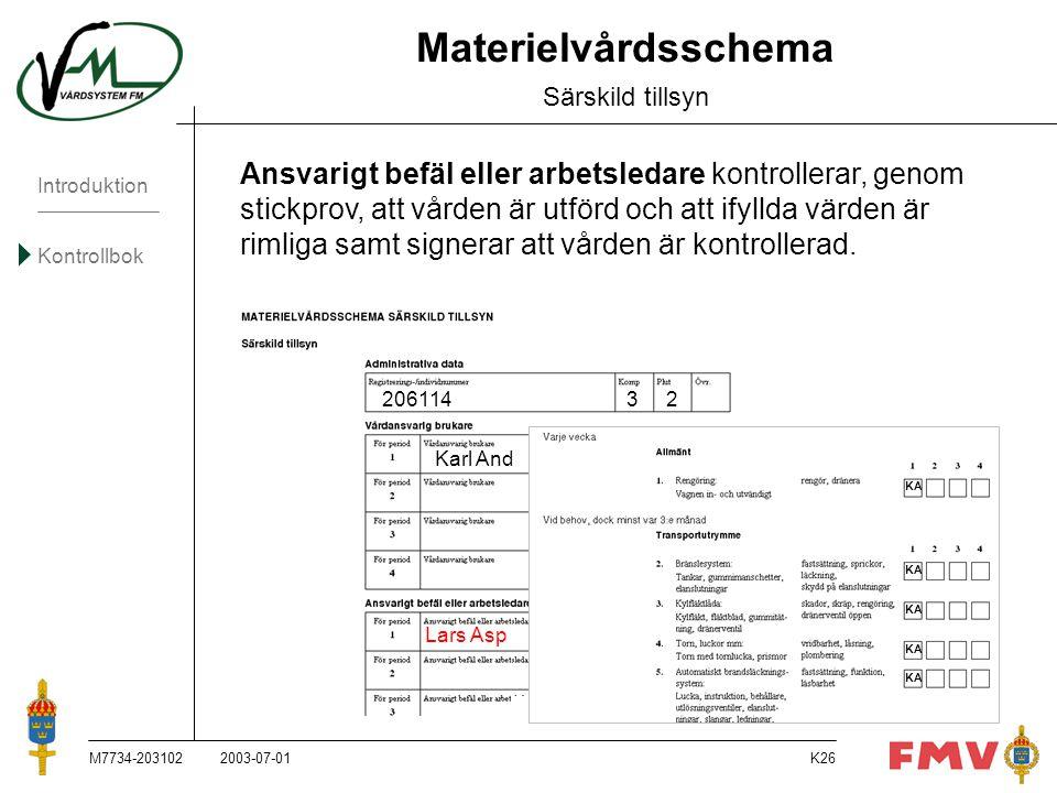 Introduktion Kontrollbok M7734-203102K26 Materielvårdsschema Särskild tillsyn Ansvarigt befäl eller arbetsledare kontrollerar, genom stickprov, att vå