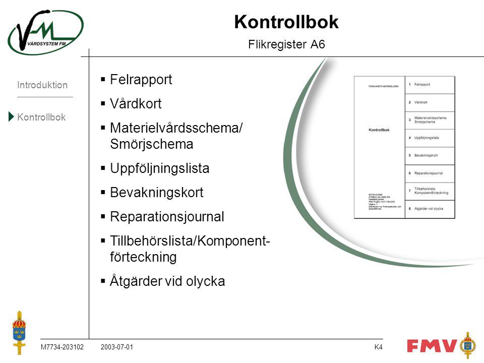 Introduktion Kontrollbok M7734-203102K4  Felrapport  Vårdkort  Materielvårdsschema/ Smörjschema  Uppföljningslista  Bevakningskort  Reparationsj
