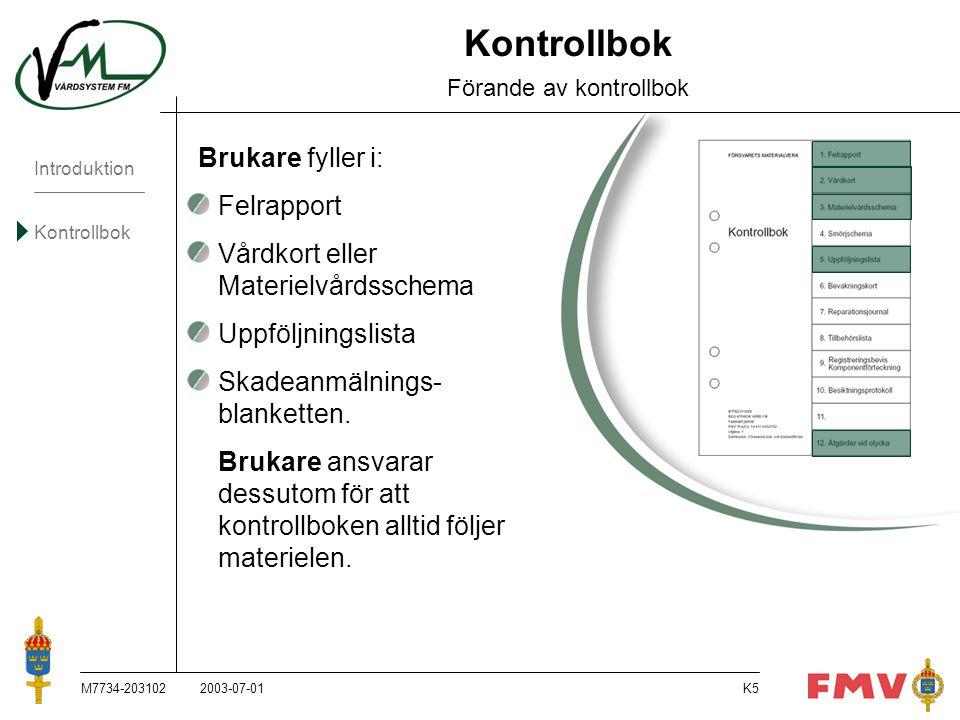Introduktion Kontrollbok M7734-203102K5 Kontrollbok Förande av kontrollbok Brukare fyller i:  Felrapport  Vårdkort eller Materielvårdsschema  Uppfö