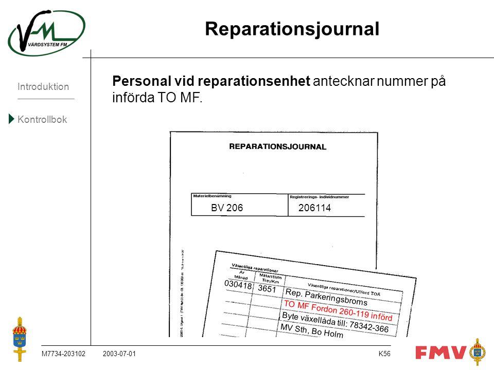 Introduktion Kontrollbok M7734-203102K56 Reparationsjournal Personal vid reparationsenhet antecknar nummer på införda TO MF. 2003-07-01 BV 206 206114