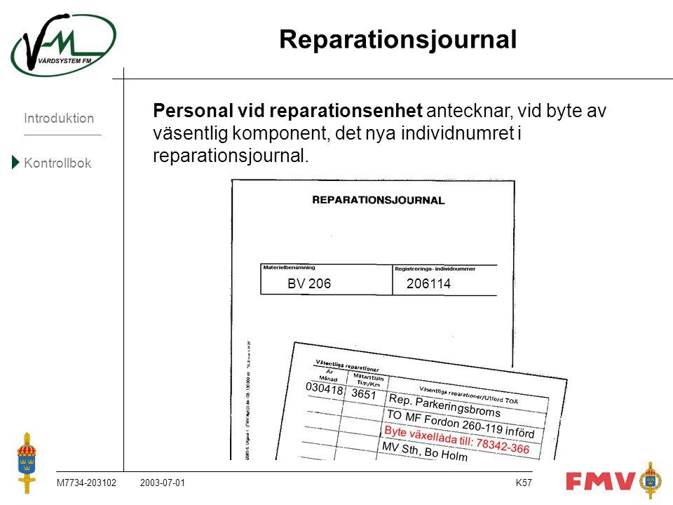 Introduktion Kontrollbok M7734-203102K57 Reparationsjournal Personal vid reparationsenhet antecknar, vid byte av väsentlig komponent, det nya individn