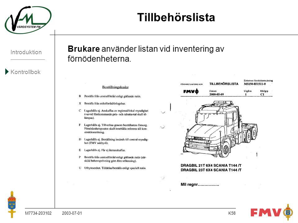 Introduktion Kontrollbok M7734-203102K58 Tillbehörslista Brukare använder listan vid inventering av förnödenheterna. 2003-07-01