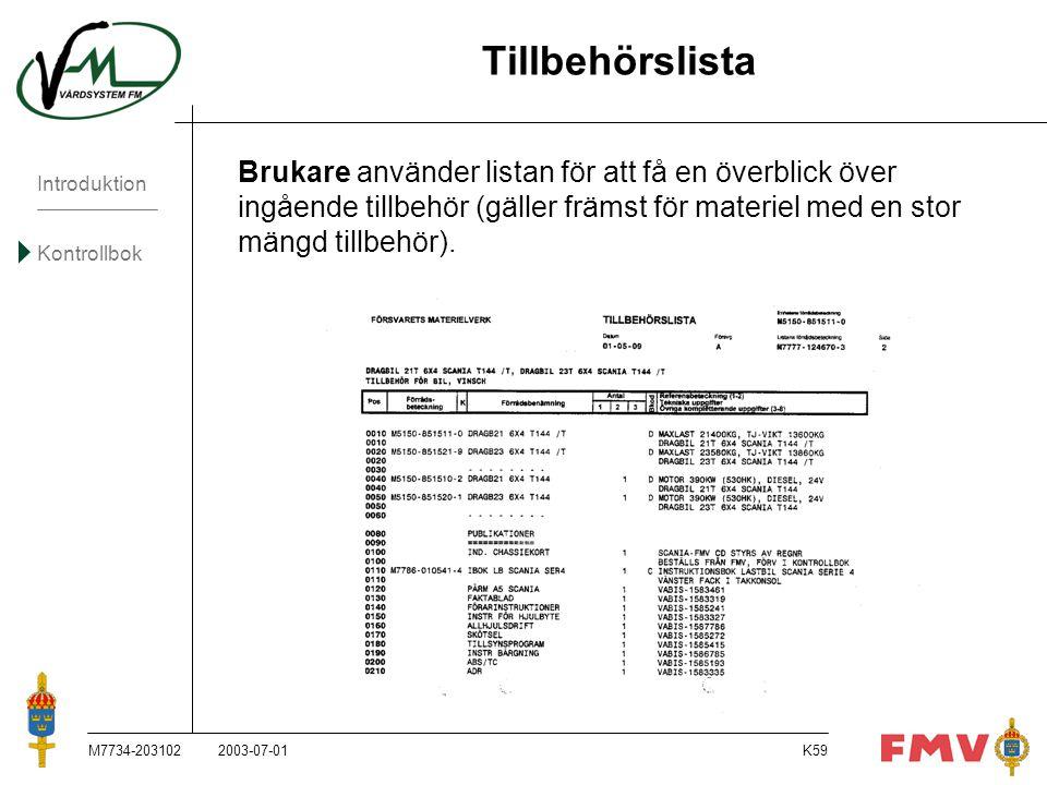 Introduktion Kontrollbok M7734-203102K59 Tillbehörslista Brukare använder listan för att få en överblick över ingående tillbehör (gäller främst för ma