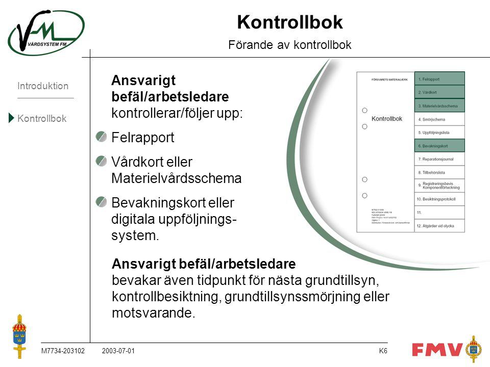 Introduktion Kontrollbok M7734-203102K47 BV 206206114 Fd9510102017ME/I1Kjell Lytborg Fd49910192017ME/I1Kurt Hedlund Ibruk0211202017FörsE STO Sven Nilsson Kb0212122327MV KäOlle Lindkvist Gt 10304233140MV Kä Olle Lindkvist Sm030425 3142MV KäBo Holm Bevakningskort Ansvarigt befäl eller arbetsledare bevakar att materiel som inte genomgått återkommande besiktning inom föreskrivet intervall enligt gällande regelverk, beläggs med användningsförbud.