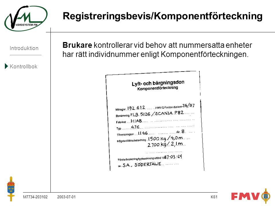 Introduktion Kontrollbok M7734-203102K61 Registreringsbevis/Komponentförteckning Brukare kontrollerar vid behov att nummersatta enheter har rätt indiv