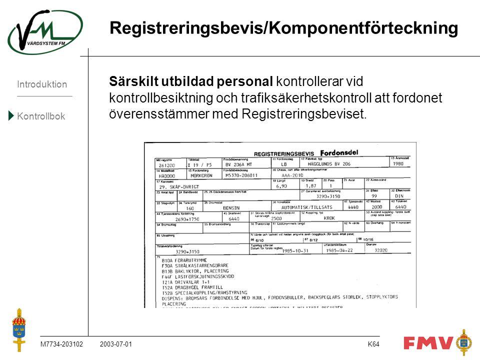 Introduktion Kontrollbok M7734-203102K64 Registreringsbevis/Komponentförteckning Särskilt utbildad personal kontrollerar vid kontrollbesiktning och tr
