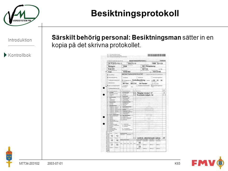Introduktion Kontrollbok M7734-203102K65 Besiktningsprotokoll 2003-07-01 Särskilt behörig personal: Besiktningsman sätter in en kopia på det skrivna p