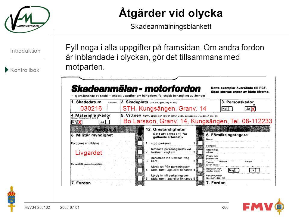 Introduktion Kontrollbok M7734-203102K66 X Åtgärder vid olycka Skadeanmälningsblankett Fyll noga i alla uppgifter på framsidan. Om andra fordon är inb