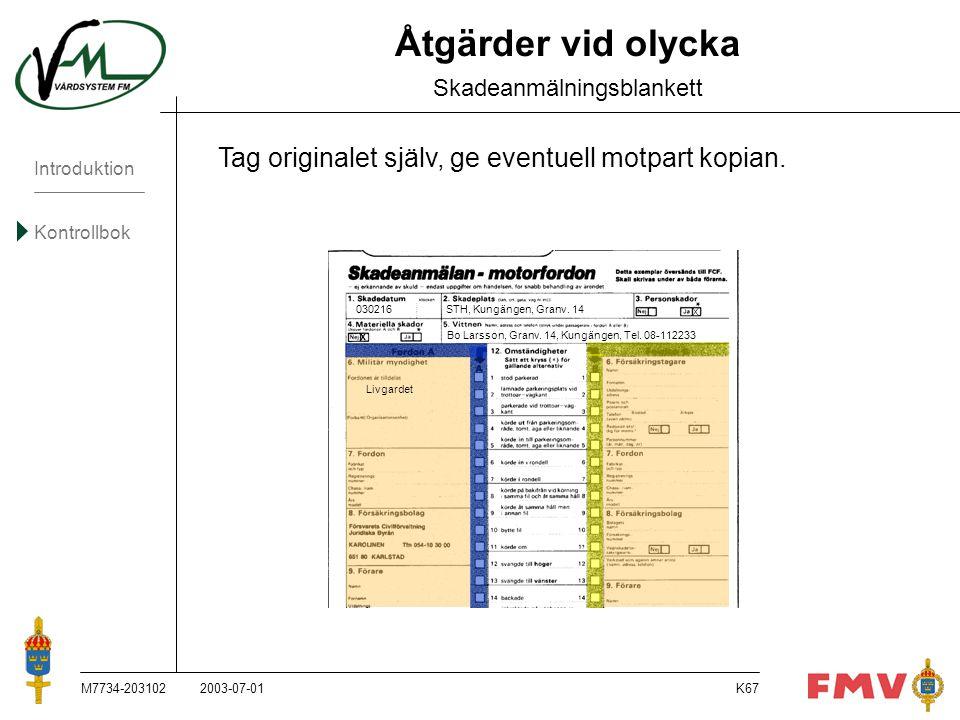 Introduktion Kontrollbok M7734-203102K67 Åtgärder vid olycka Skadeanmälningsblankett Tag originalet själv, ge eventuell motpart kopian. 2003-07-01 X B