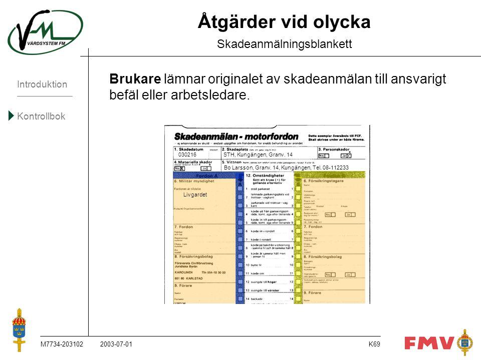 Introduktion Kontrollbok M7734-203102K69 Åtgärder vid olycka Skadeanmälningsblankett Brukare lämnar originalet av skadeanmälan till ansvarigt befäl el