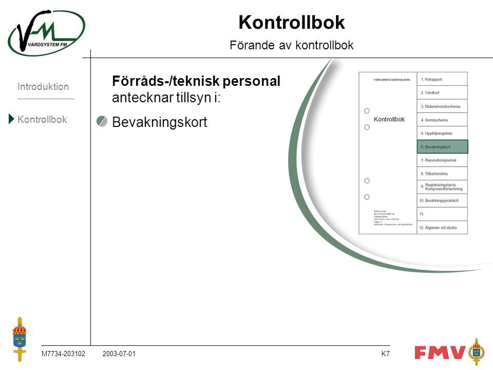 Introduktion Kontrollbok M7734-203102K28 Materielvårdsschema Förrådstillsyn Förråds-/teknisk personal antecknar, på Bevakningskortet, utförd förrådstillsyn.