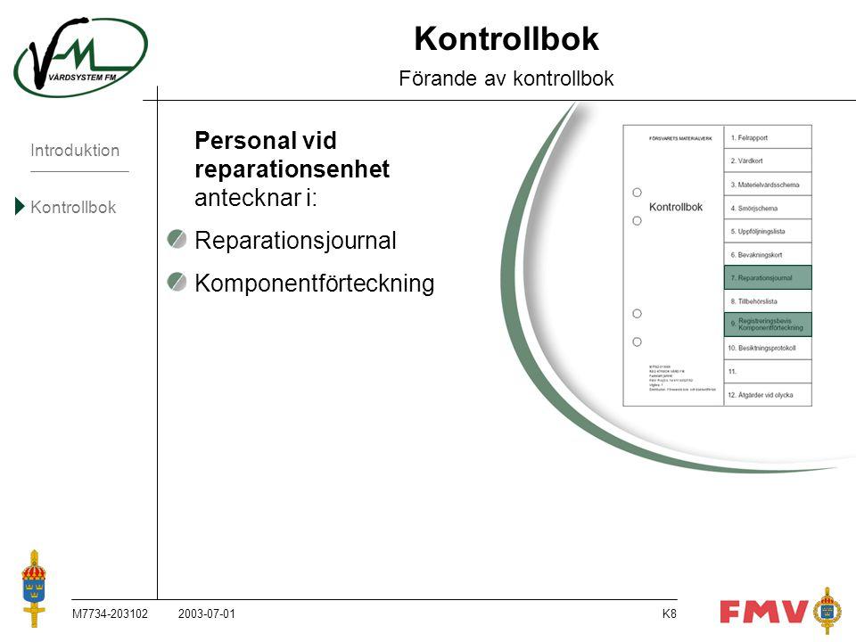 Introduktion Kontrollbok M7734-203102K8 Kontrollbok Förande av kontrollbok Personal vid reparationsenhet antecknar i:  Reparationsjournal  Komponent