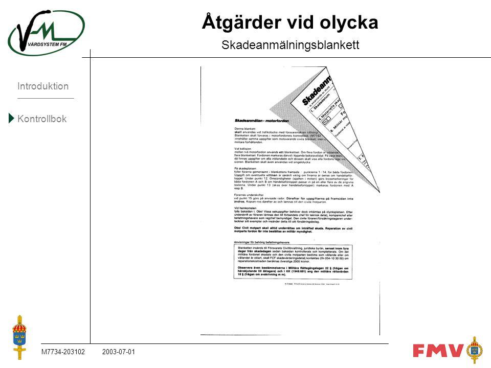 Introduktion Kontrollbok M7734-203102K91 Åtgärder vid olycka Skadeanmälningsblankett 2003-07-01