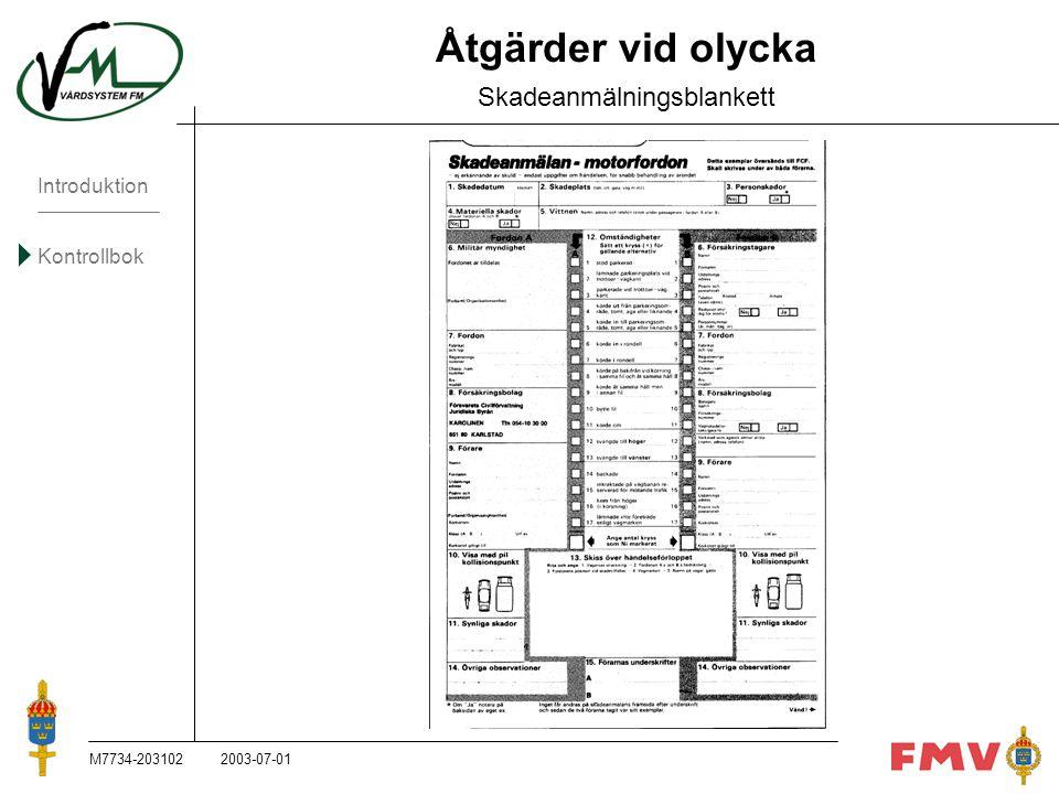 Introduktion Kontrollbok M7734-203102K92 Åtgärder vid olycka Skadeanmälningsblankett 2003-07-01