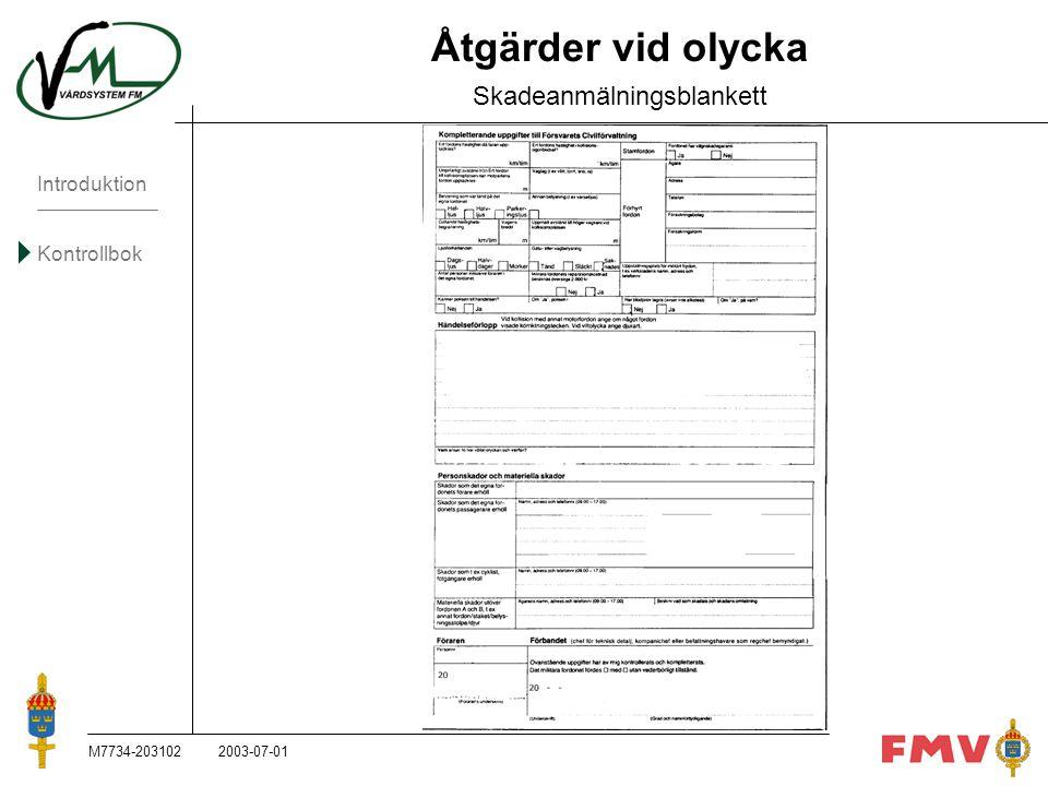 Introduktion Kontrollbok M7734-203102K93 Åtgärder vid olycka Skadeanmälningsblankett 2003-07-01