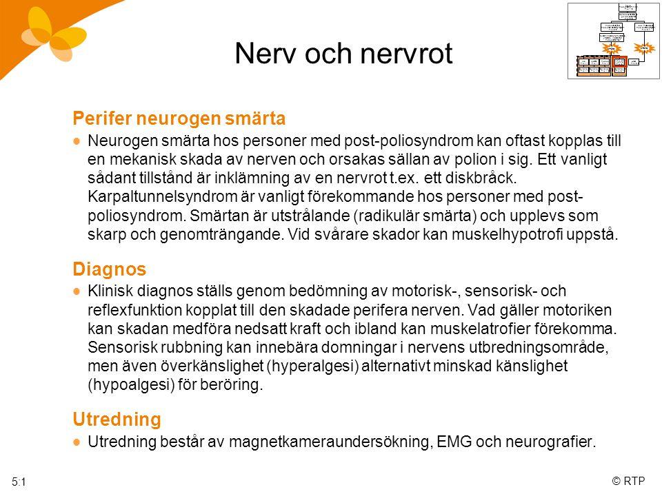 © RTP Nerv och nervrot Perifer neurogen smärta  Neurogen smärta hos personer med post-poliosyndrom kan oftast kopplas till en mekanisk skada av nerven och orsakas sällan av polion i sig.