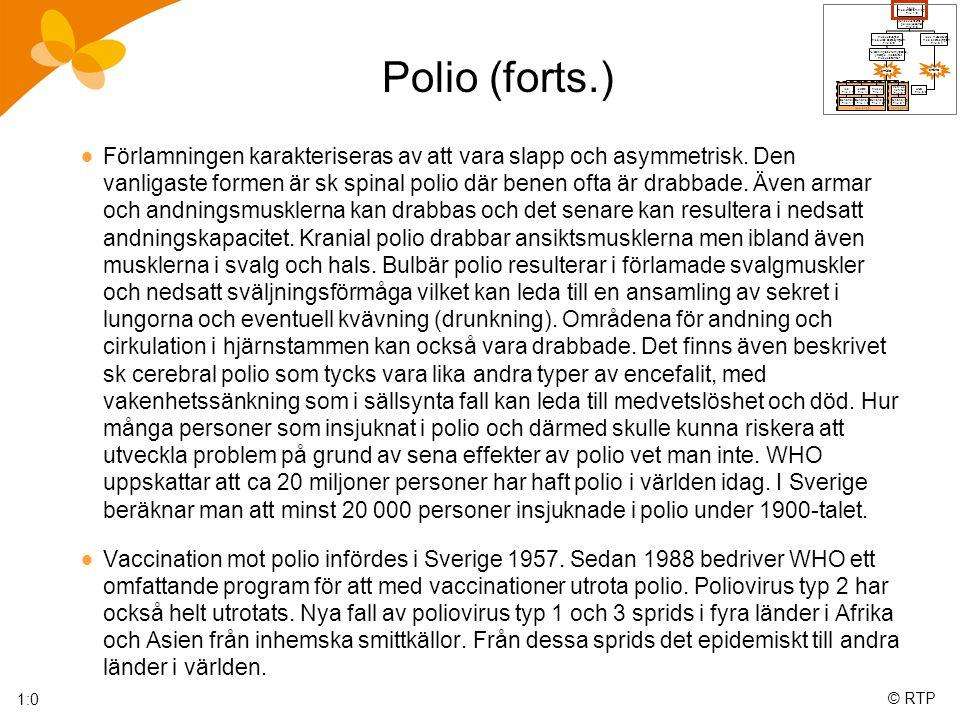 © RTP Polio (forts.)  Förlamningen karakteriseras av att vara slapp och asymmetrisk.